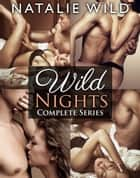 Wild Nights - Complete Series ebook by Natalie Wild
