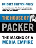 The House of Packer ebook by Bridget Griffen-Foley