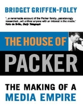 The House of Packer - The making of a media empire ebook by Bridget Griffen-Foley