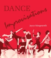 Dance Improvisations ebook by Joyce Morgenroth