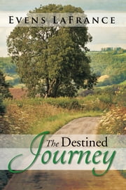 The Destined Journey ebook by Evens LaFrance