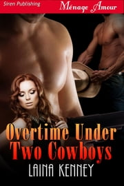Overtime Under Two Cowboys ebook by Laina Kenney