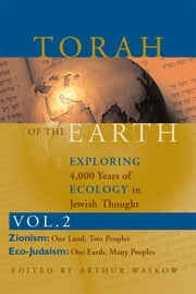 Torah of the Earth Vol2 - Exploring 4,000 Years of Ecology in Jewish Thought: Zionism & Eco-Judaism ebook by Rabbi Arthur O. Waskow