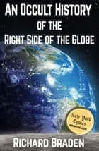 An Occult History of the Right Side of the Globe ebook by Richard Braden