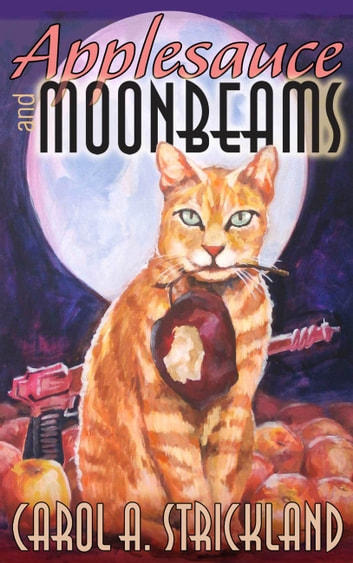 Applesauce and Moonbeams ebook by Carol A. Strickland