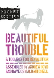 Beautiful Trouble: A Toolbox for Revolution - Pocket Edition ebook by Andrew Boyd,Dave Oswald Mitchell