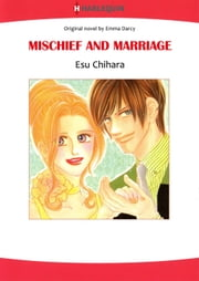 MISCHIEF AND MARRIAGE (Harlequin Comics) - Harlequin Comics ebook by Emma Darcy,Esu Chihara