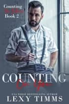 Counting On You - Counting the Billions, #2 ebook by Lexy Timms