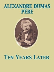 Ten Years Later ebook by Alexandre Dumas père