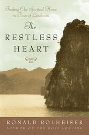 The Restless Heart - Finding Our Spiritual Home in Times of Loneliness ebook by Ronald Rolheiser