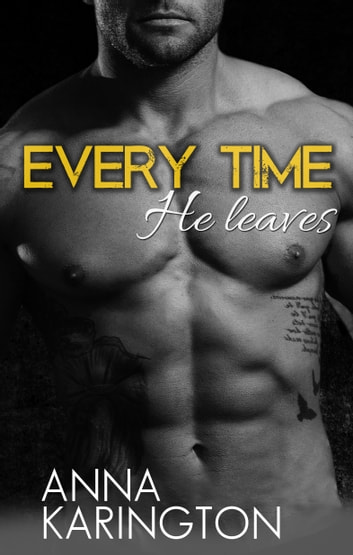 Every Time He Leaves ebook by Anna Karington