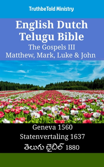 English Dutch Telugu Bible - The Gospels III - Matthew, Mark, Luke & John - Geneva 1560 - Statenvertaling 1637 - తెలుగు బైబిల్ 1880 ebook by TruthBeTold Ministry