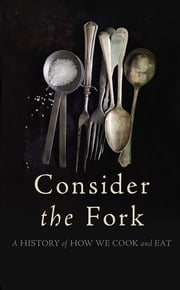 Consider the Fork - A History of How We Cook and Eat ebook by Bee Wilson