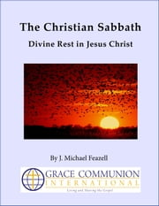 The Christian Sabbath: Divine Rest in Jesus Christ ebook by J. Michael Feazell