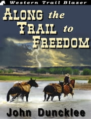 Along the Trail to Freedom ebook by John Duncklee