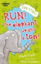 Run! The Elephant Weighs a Ton! ebook by Adam Frost