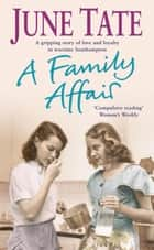 A Family Affair - A gripping saga of love and loyalty in war ebook by June Tate