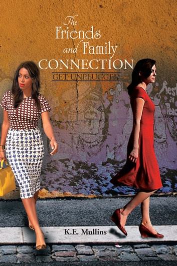 The Friends and Family Connection ebook by K.E. Mullins