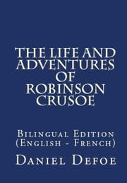 The Life And Adventures Of Robinson Crusoe - Bilingual Edition (English – French) ebook by Daniel Defoe, Pétrus Borel