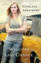 Welcome to Last Chance (A Place to Call Home Book #1) ebook by Cathleen Armstrong