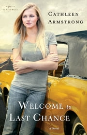 Welcome to Last Chance (A Place to Call Home Book #1) - A Novel ebook by Cathleen Armstrong