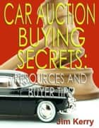 Car Auction Buying Secrets: Resources and Buyer Tips ebook by Jim Kerry