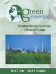 Green Engineering: Environmentally Conscious Design of Chemical Processes - Environmentally Conscious Design of Chemical Processes ebook by David T. Allen,David R. Shonnard
