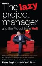 The lazy project manager and the project from hell ebook by Peter Taylor, Michael Finer