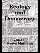Ecology and Democracy ebook by Freya Mathews