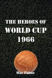 The Heroes of World Cup 1966 ebook by Max Palme