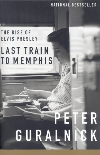 Last Train To Memphis Ebook By Peter Guralnick