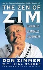 The Zen of Zim - Baseball, Beanballs and Bosses ebook by Don Zimmer, Lou Piniella, Bill Madden,...