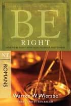 Be Right (Romans) - How to Be Right with God, Yourself, and Others ebook by Warren W. Wiersbe