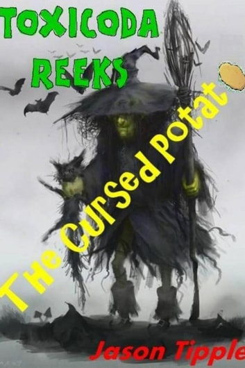 Toxicoda Reeks and the Cursed Potato ebook by Jason Tipple