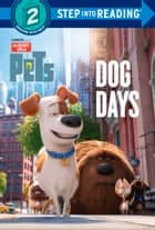 Dog Days (The Secret Life of Pets) ebook by Andrea Posner-Sanchez, Random House