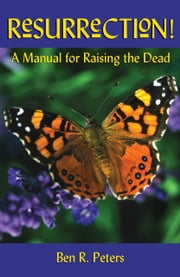 Resurrection: A Manual for Raising the Dead ebook by Ben Peters