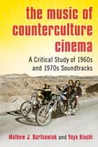 The Music of Counterculture Cinema - A Critical Study of 1960s and 1970s Soundtracks ebook by