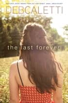 The Last Forever ebook by Deb Caletti