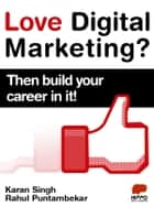 Love Digital Marketing? Then build your career in it! ebook by Karan Singh, Rahul Puntambekar