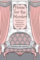 Home for the Murder eBook by Theresa M. Jarvela