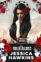 Violent Delights ebook by Jessica Hawkins