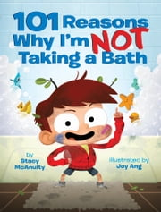 101 Reasons Why I'm Not Taking a Bath ebook by Stacy McAnulty