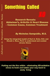 Something Called XO - Alzheimer's, Arthritis & Heart Disease - Common Cause Common Treatment ebook by Nicholas Sampsidis, Ph.D.