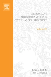 Some Successive Approximation Methods in Control and Oscillation Theory by Peter L Falb and Jan L de Jong ebook by Torokhti, Anatoli