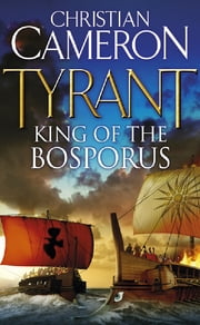 Tyrant: King of the Bosporus ebook by Christian Cameron