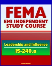21st Century FEMA Study Course: Leadership and Influence (IS-240.a) - Case Studies, Rule of Six, Paradigms, Balancing Inquiry and Advocacy, Personal Influence and Political Savvy