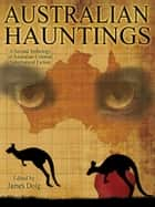Australian Hauntings - A Second Anthology of Australian Colonial Supernatural Fiction ebook by James Doig