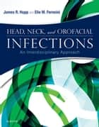Head, Neck and Orofacial Infections ebook by James R. Hupp,Elie M. Ferneini