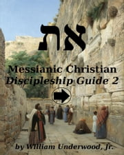 Messianic Christian Discipleship Guide 2 ebook by William Underwood Jr