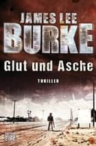 Glut und Asche - Thriller ebook by James Lee Burke, Daniel Müller